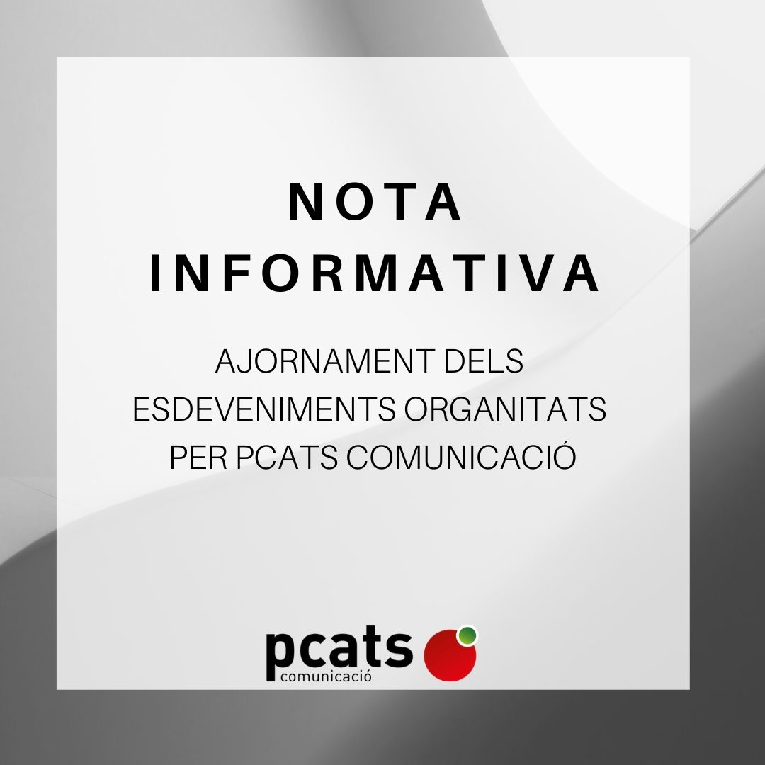 NOTA INFORMATIVA: Ajornament dels esdeveniments organitzats per PCatS Comunicació